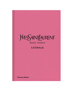 Yves Saint Laurent Catwalk - The Complete Haute Couture Collections