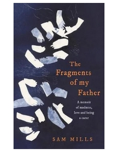 The Fragments of My Father A Memoir of Madness, Love and Being a Carer